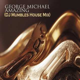 George Michael   Amazing (DJ Mumbles House Mix)
