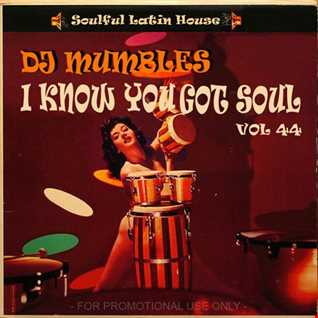 DJ Mumbles - I Know You Got Soul vol. 44 (Soulful Latin House)