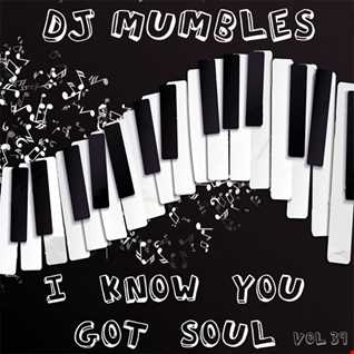DJ Mumbles - I Know You Got Soul Vol. 39 (Soulful/Jackin House)
