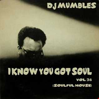 DJ Mumbles - I Know You Got Soul Vol. 36 (Soulful House)