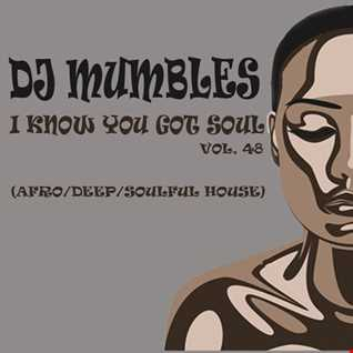 DJ Mumbles - I Know You Got Soul vol. 48 (Afro House)