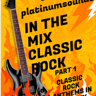 DJ PLATINUM SOUNDS IN THE MIX CLASSIC ROCK PART 1