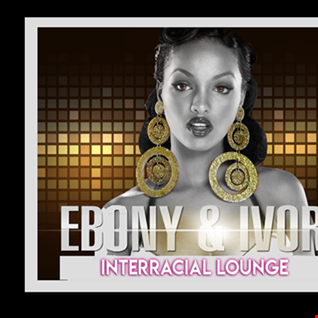 EBONY AND IVORY INTERRACIAL LOUNGE SLOW JAMS 1
