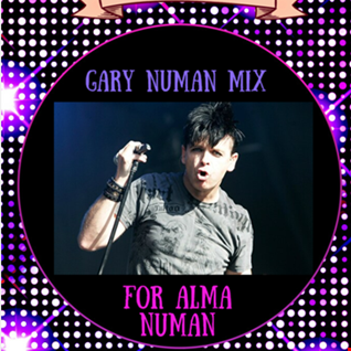 GARY NUMAN MIX FOR ALMA NUMAN