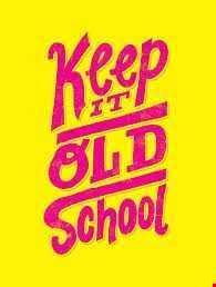 KEEP IT OLD SCHOOL