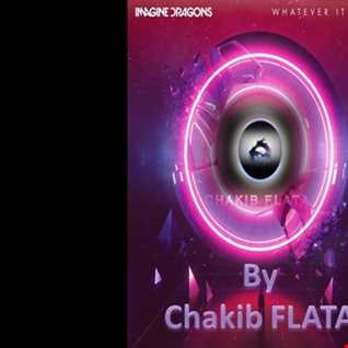 Imagine Dragons - Whatever It Takes (Chakib FLATA Remix)