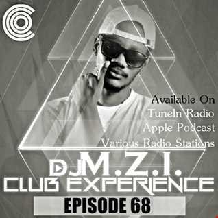 Club Experience Episode 68 - DJ M.Z.I.