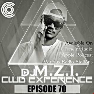 Club Experience Episode 70 - DJ M.Z.I.