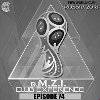 Club Experience Episode 74 - DJ M.Z.I.