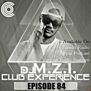 Club Experience Episode 84 - DJ M.Z.I.