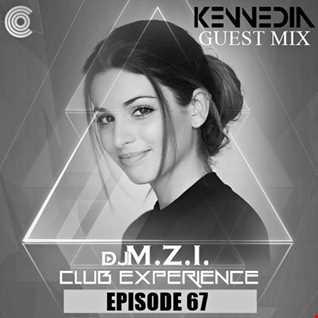 Club Experience Episode 67(GuestMix: Kennedia) - DJ M.Z.I.