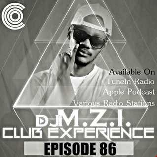 Club Experience Episode 86 - DJ M.Z.I.