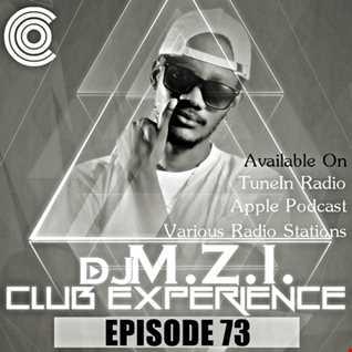 Club Experience Episode 73 - DJ M.Z.I.