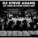 DJ Steve Adams-Let There Be House March 2018
