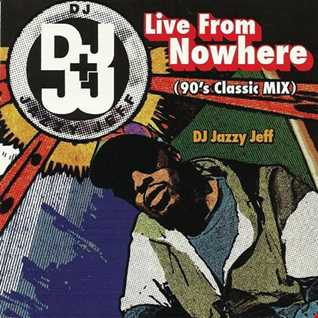 DJ Jazzy Jeff – Live From Nowhere (90's Classic Mix)
