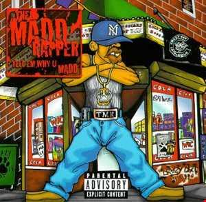 Madd Rapper – Tell Em Why U Madd