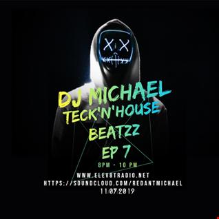 dj michael Teck'nHouse Beatzzz ep 07 radioshow 11 07 2019