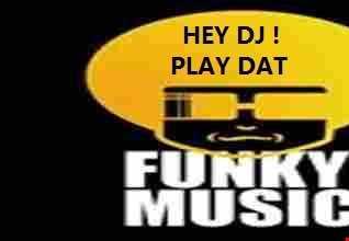 HEY DJ! PLAY DAT FUNKY MUSIC !