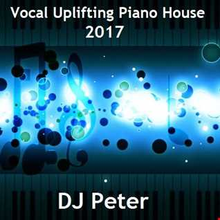 Vocal Uplifting Piano House 2017   DJ Peter