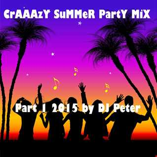 CrAAAzY SuMMeR PartY MiX Part 1 2015 by DJ Peter