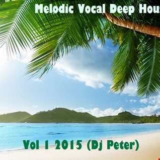 Melodic Vocal Deep House Vol 1 (Dj Peter)