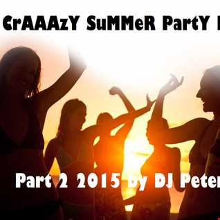 CrAAAzY SuMMeR PartY MiX Part 2 2015 by DJ Peter