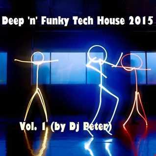 Deep 'n' Funky Tech House 2015 v. 1 (by Dj Peter)