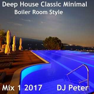 Deep House Classic Minimal Boiler Room Style Mix 1 2017 - DJ Peter