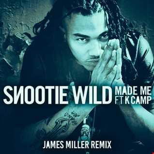 Snootie Wild feat. K Camp   Made Me (James Miller Remix)
