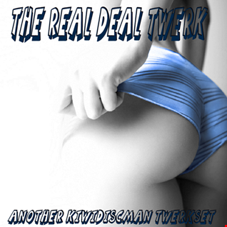 "The KiwiDiscman Presents ""The Real Deal Twerk"""