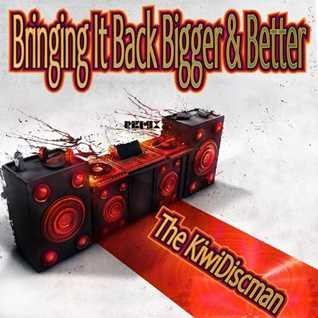 """The KiwiDiscman Presents """"Bringing It Back bigger and Better"""""""