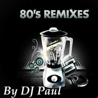 DJ Paul Presents 80s Classic Remixed 210719