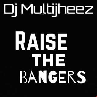 Dj Multijheez Presents - Rasie The Bangers