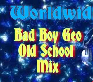 DJ Bad Boy Geo Presents Old School Mix
