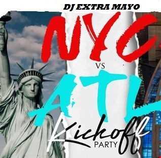 NYC VS. ATL KICKOFF PARTY MIXED BY DJ EXTRA MAYO