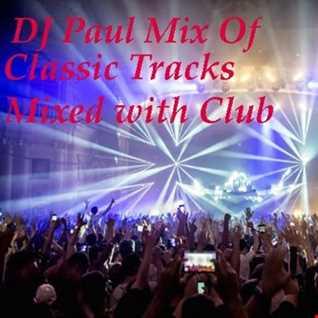 DJ Paul Mix Classic Tracks mixed with Club 130819