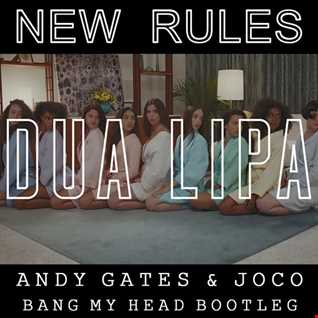Dua Lipa - New Rules (Andy Gates & JOCO 'Bang My Head' Bootleg)