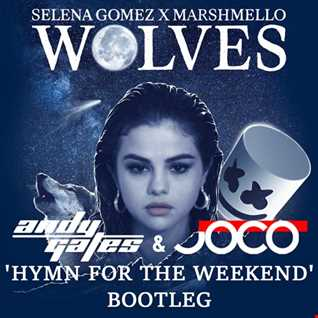 Selena Gomez & Marshmello - Wolves (Andy Gates & JOCO 'Hymn For The Weekend' Bootleg)