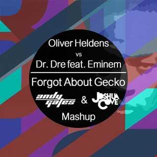 Forgot About Gecko (Andy Gates & Joshua Cove Mashup)   Oliver Heldens vs Dr. Dre & Eminem