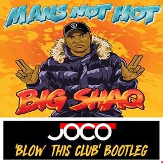 Big Shaq -  Mans Not Hot (JOCO 'Blow This Club' Extended Bootleg)