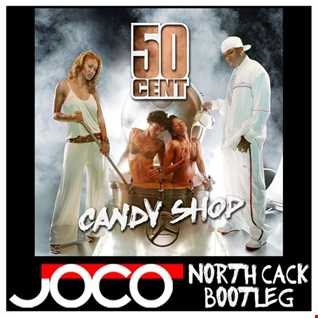 50 Cent -  Candy Shop (JOCO 'North Cack' Bootleg)