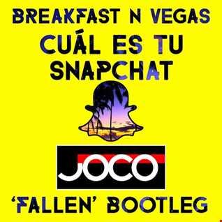 Breakfast N Vegas - Cuál Es Tu Snapchat (JOCO 'Fallen' Bootleg)