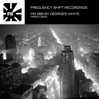 Frequency Shift Recordings - Mix Session 001 by Georges White