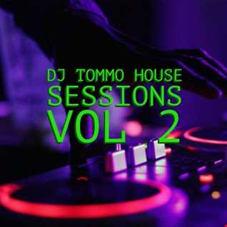DJTOMMO HOUSE SESSIONS VOL 2