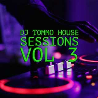 DJTOMMO HOUSE SESSIONS VOL 3