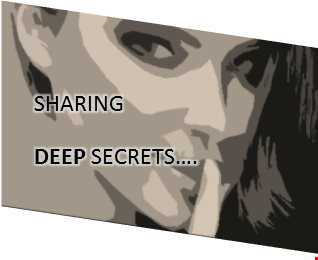 SHARING DEEP SECRETS..........