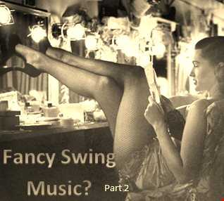 FANCY SWING MUSIC? part 2