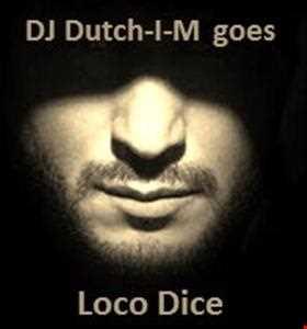 DJ Dutch-I-M goes Loco Dice