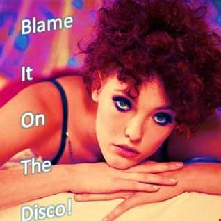 BLAME IT ON THE DISCO!