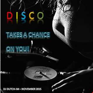 DISCO TAKES A CHANCE ON YOU!!